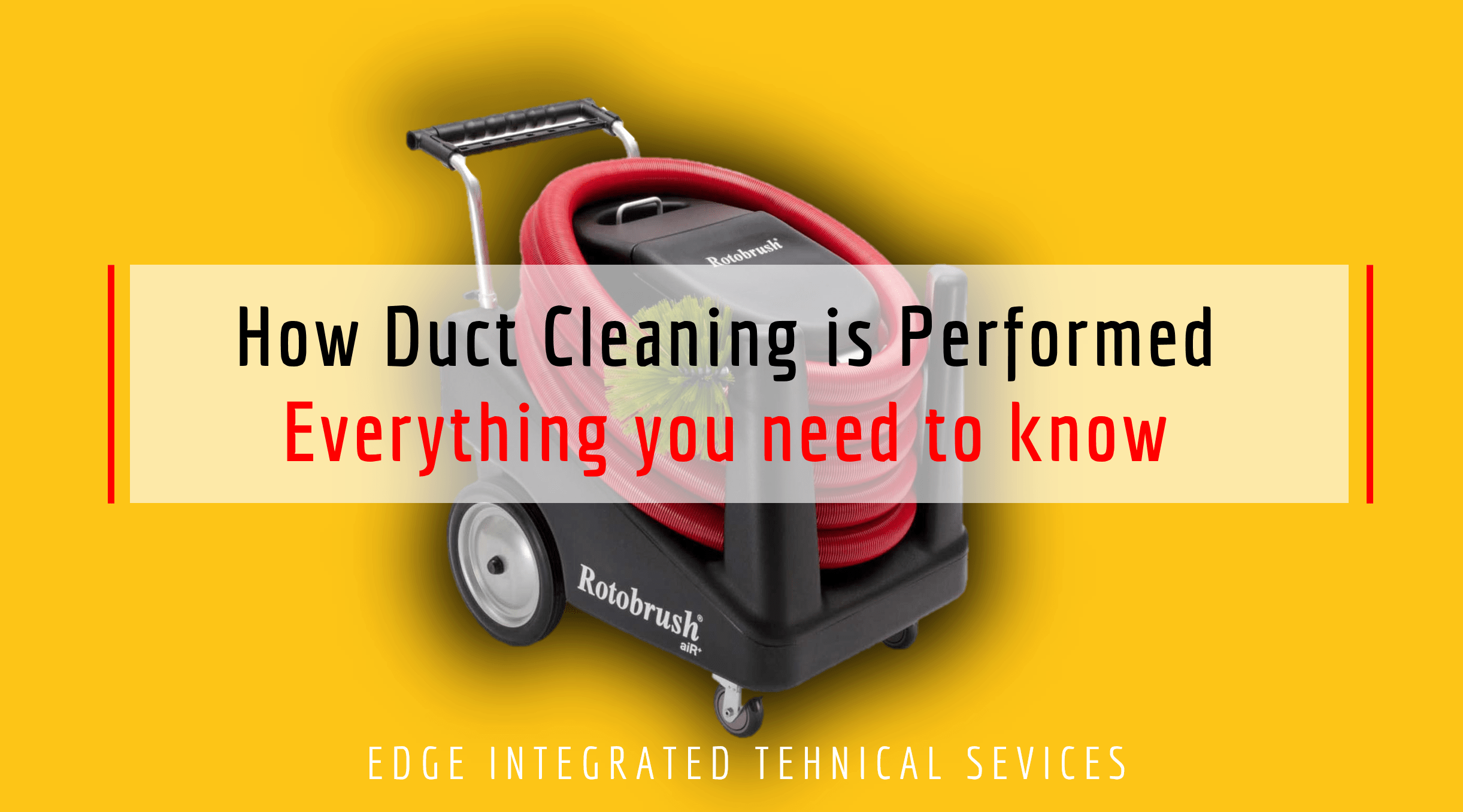 How Duct Cleaning is Performed - Everything you need to know